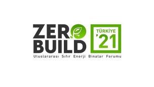 ZeroBuild Türkiye'21 Sıfır Enerji Binalar Forumu başlıyor!