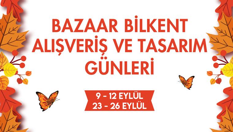 Bazaar Bilkent Alışveriş ve Tasarım Günleri, Bilkent Center'da!
